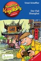 Kommissar Kugelblitz 28. Der Fall Shanghai